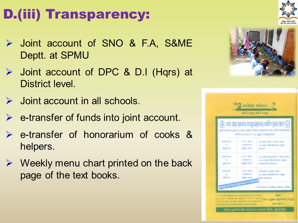 D.(iii) Transparency:  Joint account of SNO & F.A, S&ME Deptt. at SPMU  Joint account of DPC & D.I (Hqrs) at District level.  Joint account in all