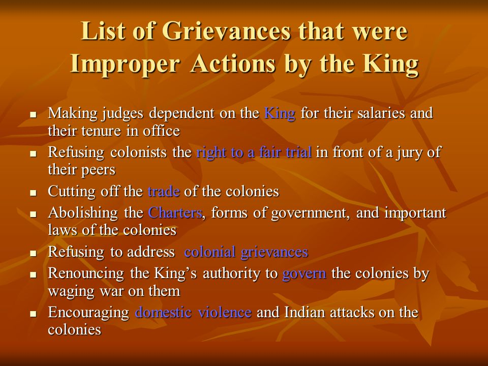 List of Grievances that were Improper Actions by the King Making judges dependent on the King for their salaries and their tenure in office Making jud