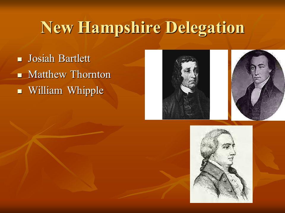 New Hampshire Delegation Josiah Bartlett Josiah Bartlett Matthew Thornton Matthew Thornton William Whipple William Whipple