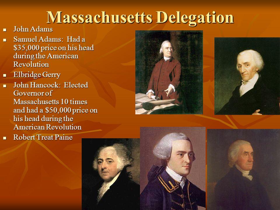 Massachusetts Delegation John Adams John Adams Samuel Adams: Had a $35,000 price on his head during the American Revolution Samuel Adams: Had a $35,00