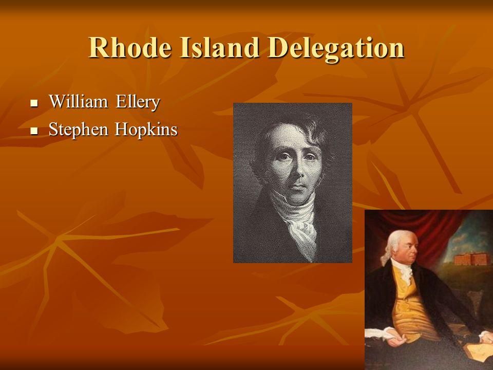Rhode Island Delegation William Ellery William Ellery Stephen Hopkins Stephen Hopkins