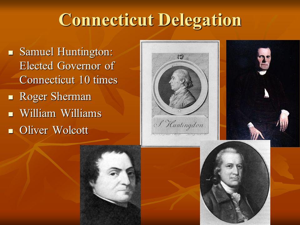 Connecticut Delegation Samuel Huntington: Elected Governor of Connecticut 10 times Samuel Huntington: Elected Governor of Connecticut 10 times Roger S