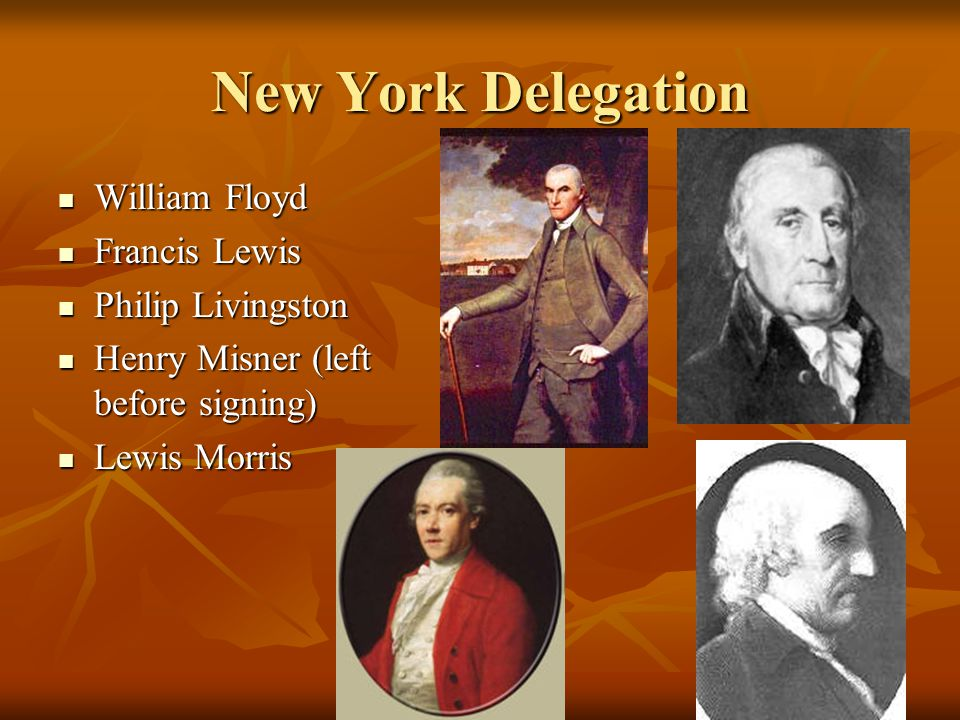 New York Delegation William Floyd William Floyd Francis Lewis Francis Lewis Philip Livingston Philip Livingston Henry Misner (left before signing) Hen