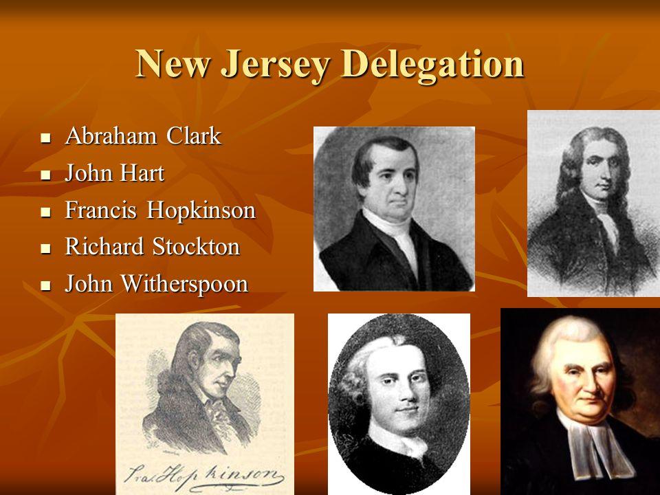 New Jersey Delegation Abraham Clark Abraham Clark John Hart John Hart Francis Hopkinson Francis Hopkinson Richard Stockton Richard Stockton John Withe