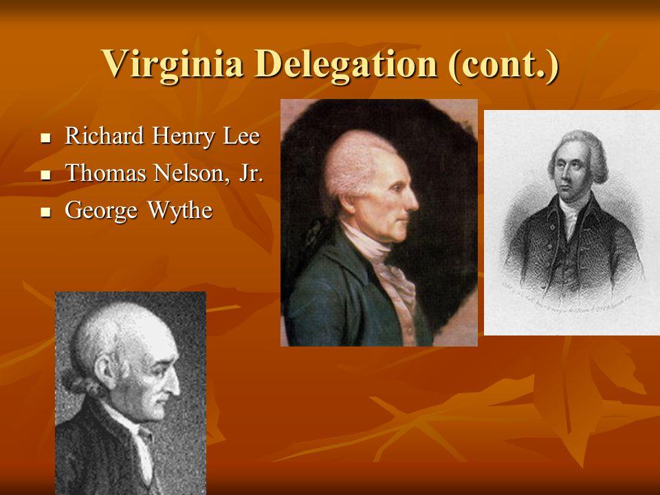 Virginia Delegation (cont.) Richard Henry Lee Richard Henry Lee Thomas Nelson, Jr. Thomas Nelson, Jr. George Wythe George Wythe