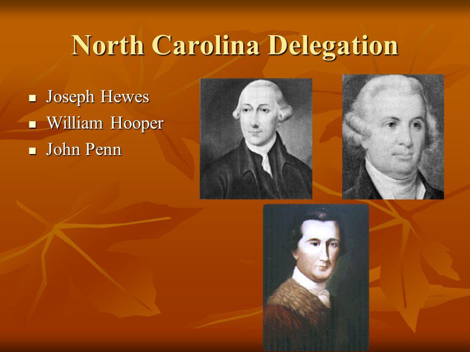 North Carolina Delegation Joseph Hewes Joseph Hewes William Hooper William Hooper John Penn John Penn