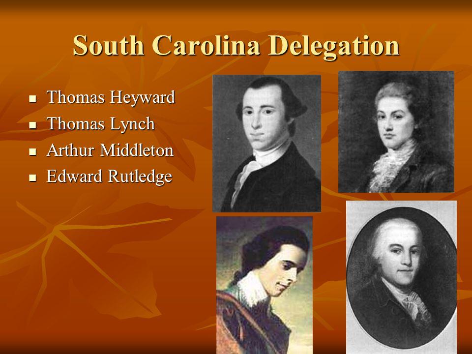 South Carolina Delegation Thomas Heyward Thomas Heyward Thomas Lynch Thomas Lynch Arthur Middleton Arthur Middleton Edward Rutledge Edward Rutledge