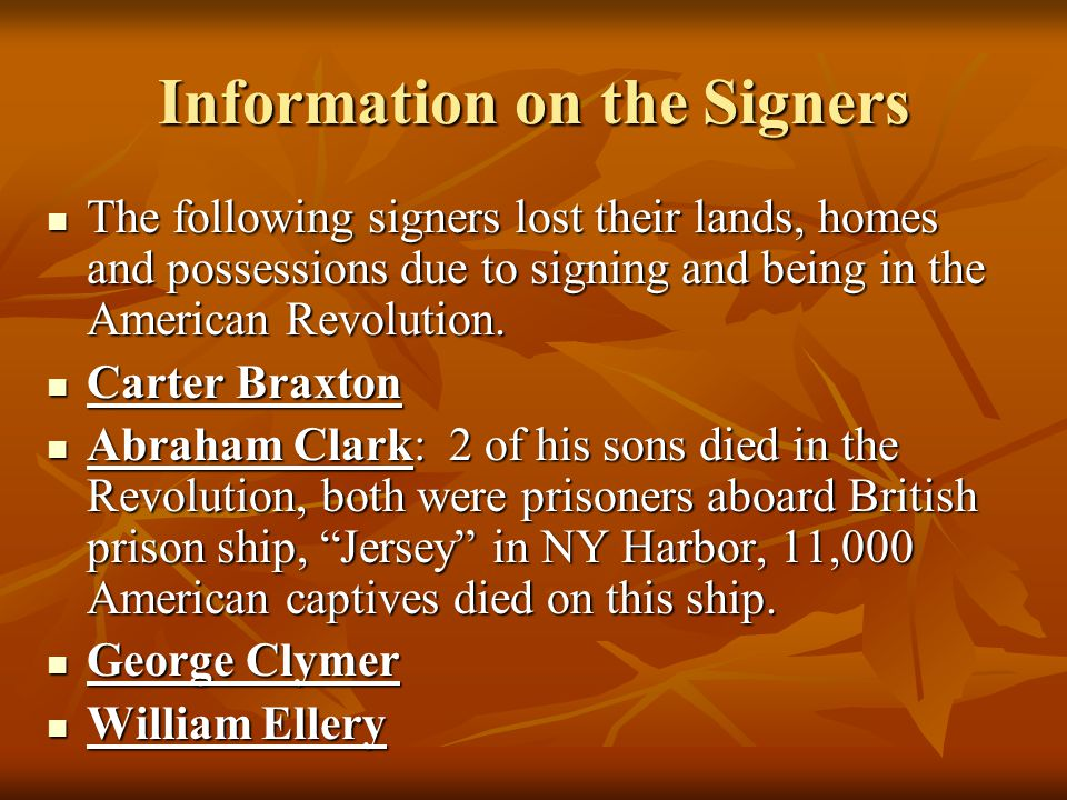 Information on the Signers The following signers lost their lands, homes and possessions due to signing and being in the American Revolution. The foll