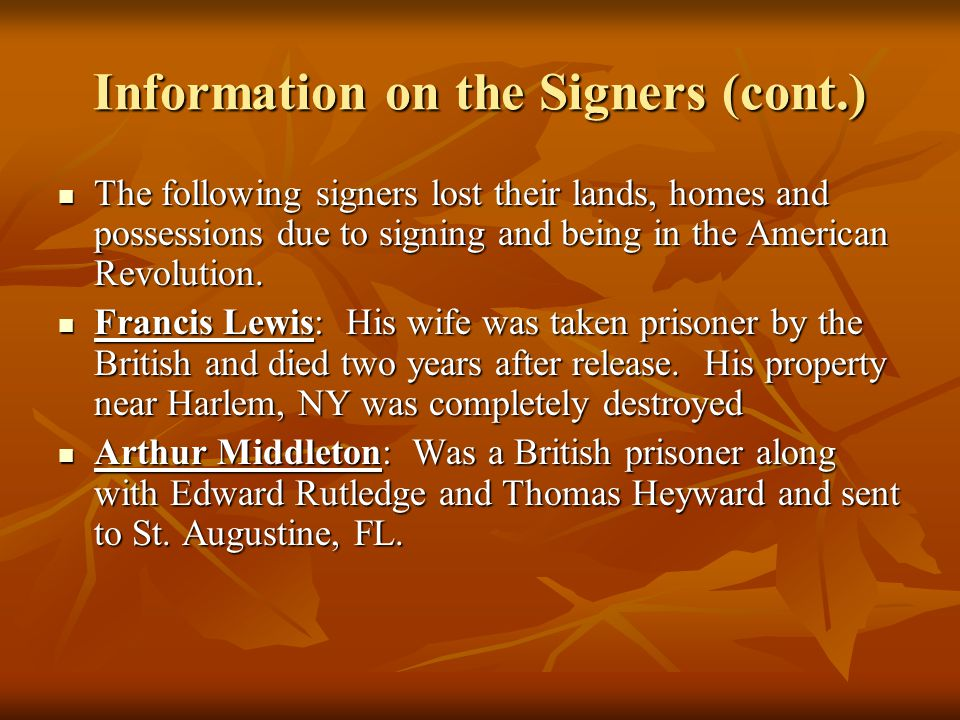 Information on the Signers (cont.) The following signers lost their lands, homes and possessions due to signing and being in the American Revolution.
