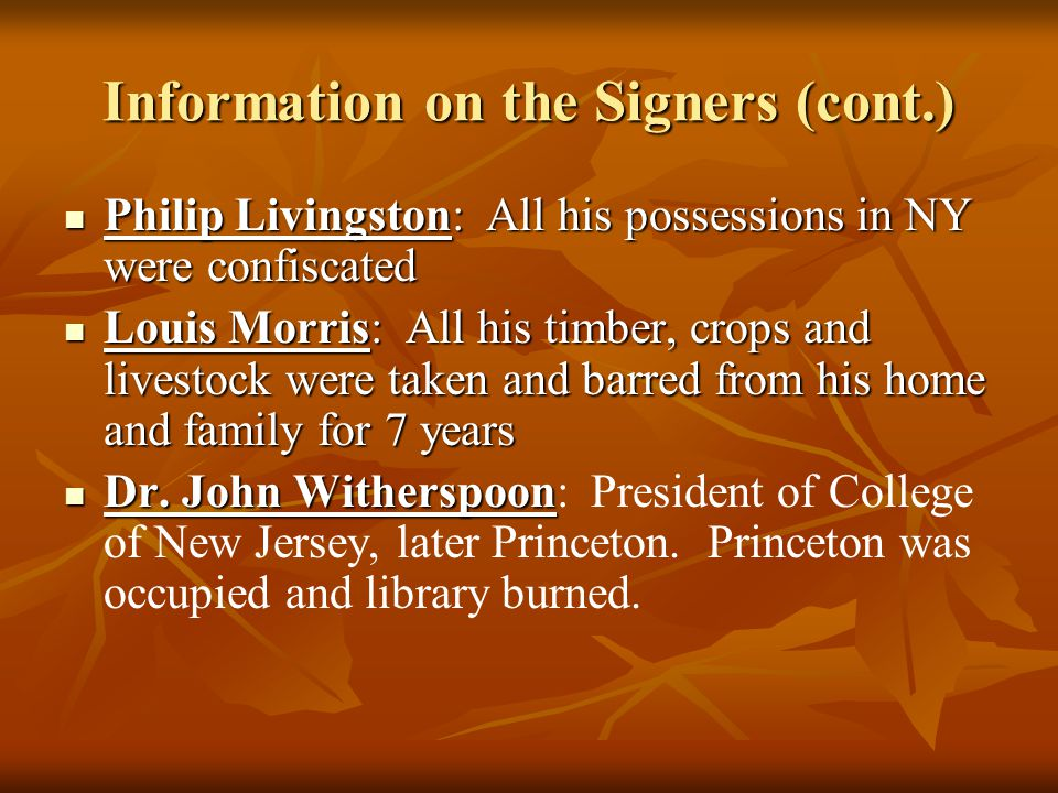 Information on the Signers (cont.) Philip Livingston: All his possessions in NY were confiscated Philip Livingston: All his possessions in NY were con