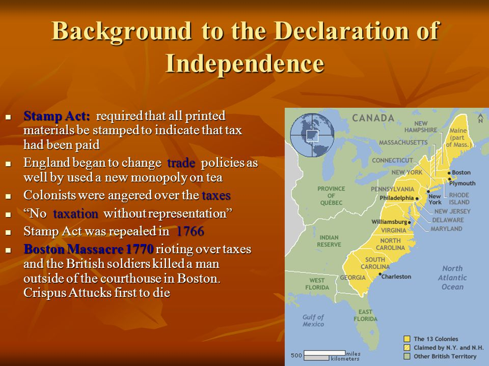 Background to the Declaration of Independence Stamp Act: required that all printed materials be stamped to indicate that tax had been paid Stamp Act:
