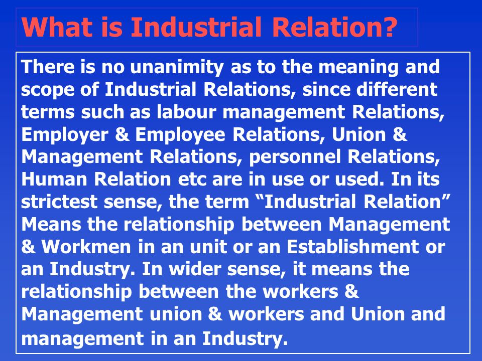 The four main parties who are actively associated with any industrial relations system are the Managements Workmen,the Organisation of managements,workmen, workmen and the state.