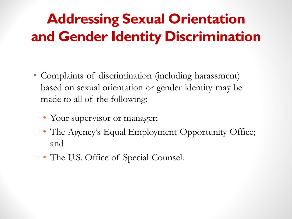 Addressing Sexual Orientation and Gender Identity Discrimination Complaints of discrimination (including harassment) based on sexual orientation or ge