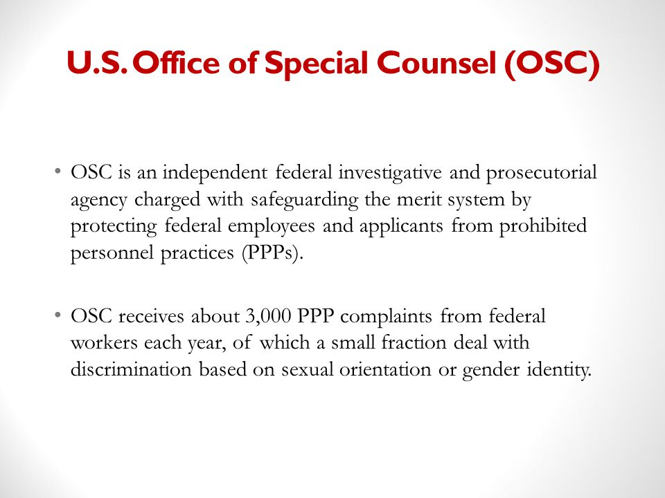 U.S. Office of Special Counsel (OSC) OSC is an independent federal investigative and prosecutorial agency charged with safeguarding the merit system b