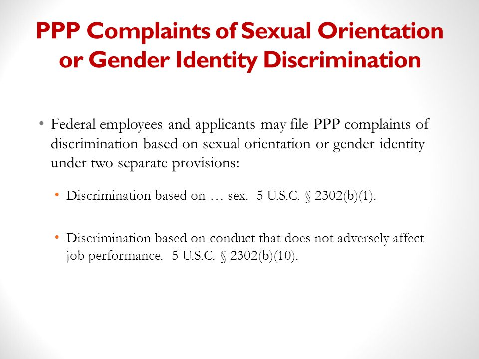 PPP Complaints of Sexual Orientation or Gender Identity Discrimination Federal employees and applicants may file PPP complaints of discrimination base