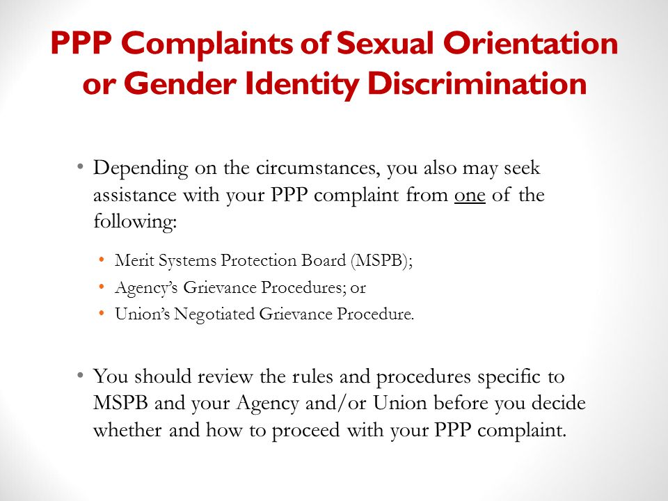 PPP Complaints of Sexual Orientation or Gender Identity Discrimination Depending on the circumstances, you also may seek assistance with your PPP comp