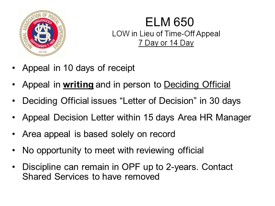 ELM 650 LOW in Lieu of Time-Off Appeal 7 Day or 14 Day Appeal in 10 days of receipt Appeal in writing and in person to Deciding Official Deciding Offi