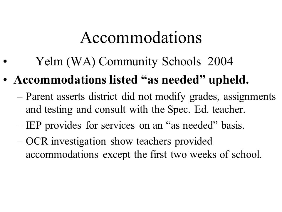 """Accommodations Yelm (WA) Community Schools 2004 Accommodations listed """"as needed"""" upheld. –Parent asserts district did not modify grades, assignments"""