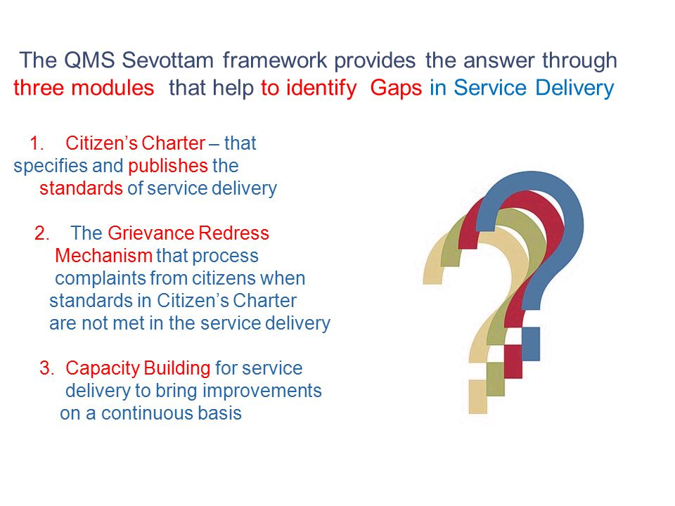1. Citizen's Charter – that specifies and publishes the standards of service delivery 2.