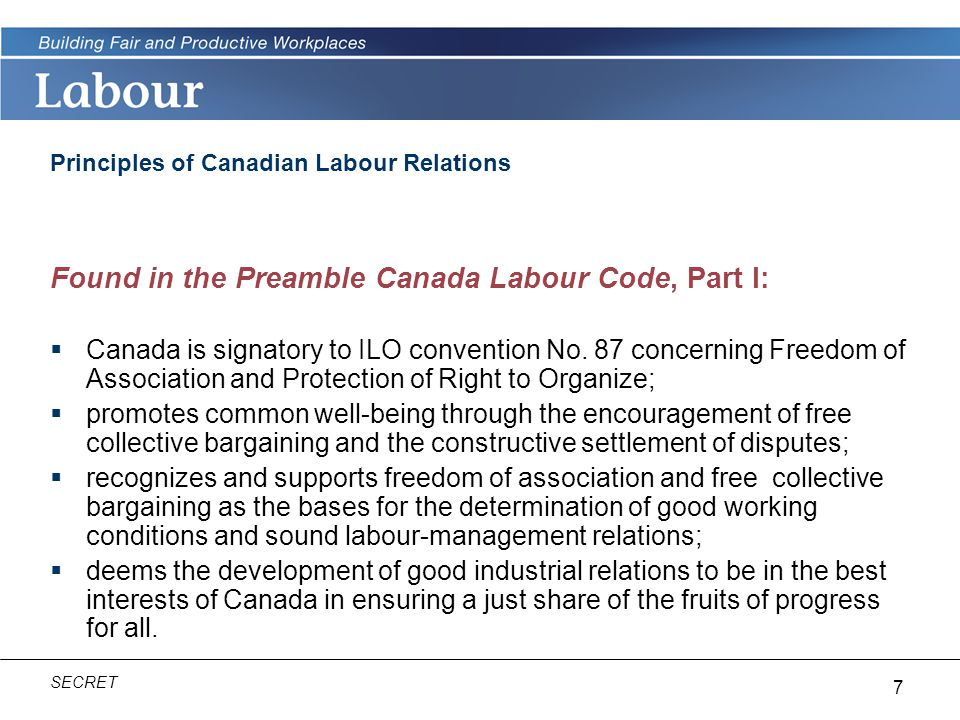 7 SECRET Principles of Canadian Labour Relations Found in the Preamble Canada Labour Code, Part I:  Canada is signatory to ILO convention No.