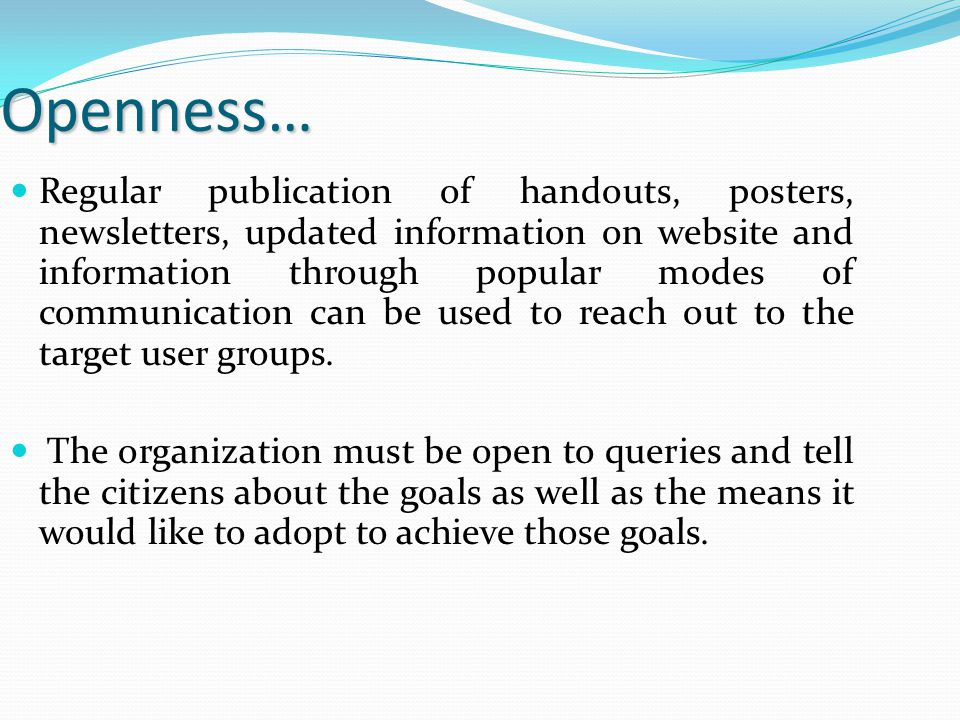Openness… Regular publication of handouts, posters, newsletters, updated information on website and information through popular modes of communication can be used to reach out to the target user groups.
