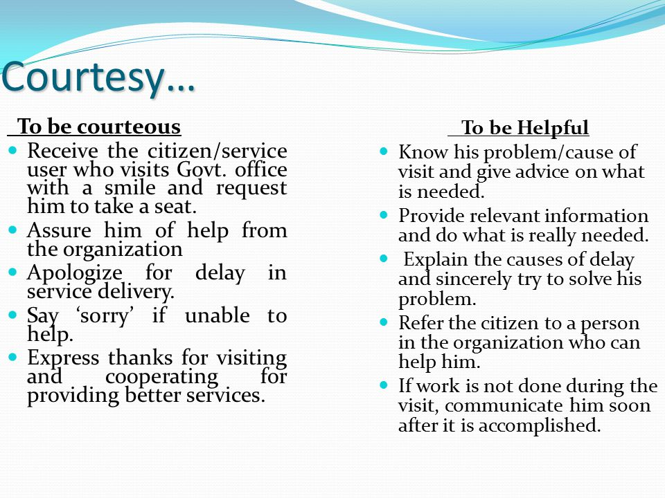 Courtesy… To be courteous Receive the citizen/service user who visits Govt.