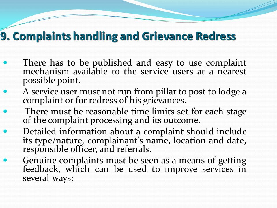 9. Complaints handling and Grievance Redress There has to be published and easy to use complaint mechanism available to the service users at a nearest