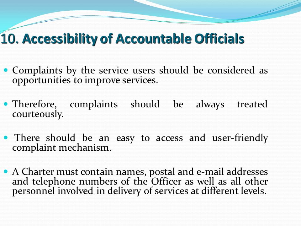 10. Accessibility of Accountable Officials Complaints by the service users should be considered as opportunities to improve services. Therefore, compl