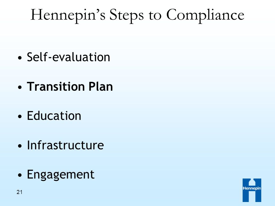 21 Hennepin's Steps to Compliance Self-evaluation Transition Plan Education Infrastructure Engagement
