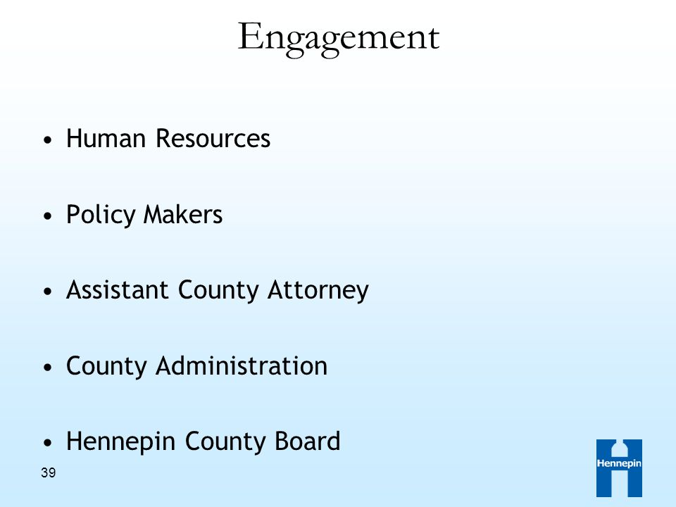 39 Engagement Human Resources Policy Makers Assistant County Attorney County Administration Hennepin County Board
