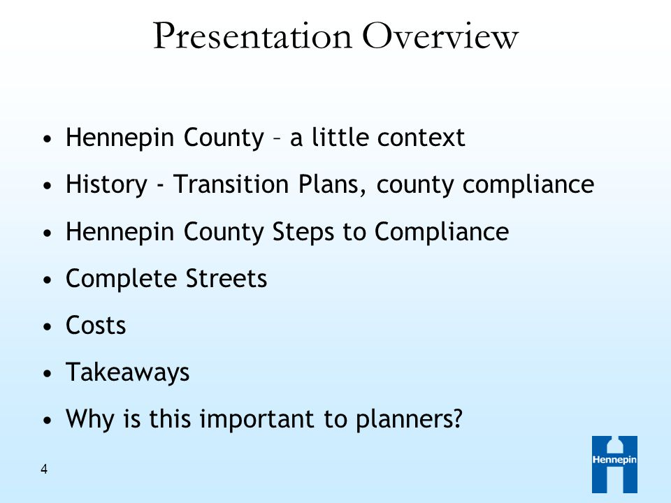 4 Presentation Overview Hennepin County – a little context History - Transition Plans, county compliance Hennepin County Steps to Compliance Complete Streets Costs Takeaways Why is this important to planners