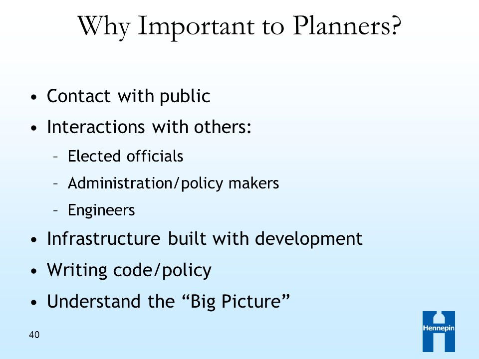 40 Why Important to Planners.
