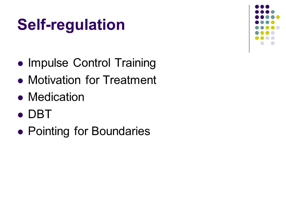 Self-regulation Impulse Control Training Motivation for Treatment Medication DBT Pointing for Boundaries