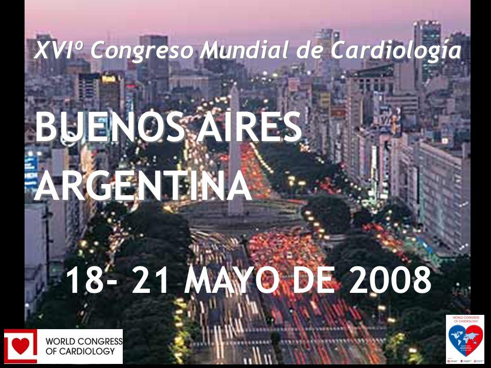 XVIth World Congress of Cardiology Buenos Aires, Argentina 18-21 de Mayo, 2008 XVIº Congreso Mundial de Cardiología BUENOS AIRES ARGENTINA 18- 21 MAYO DE 2008