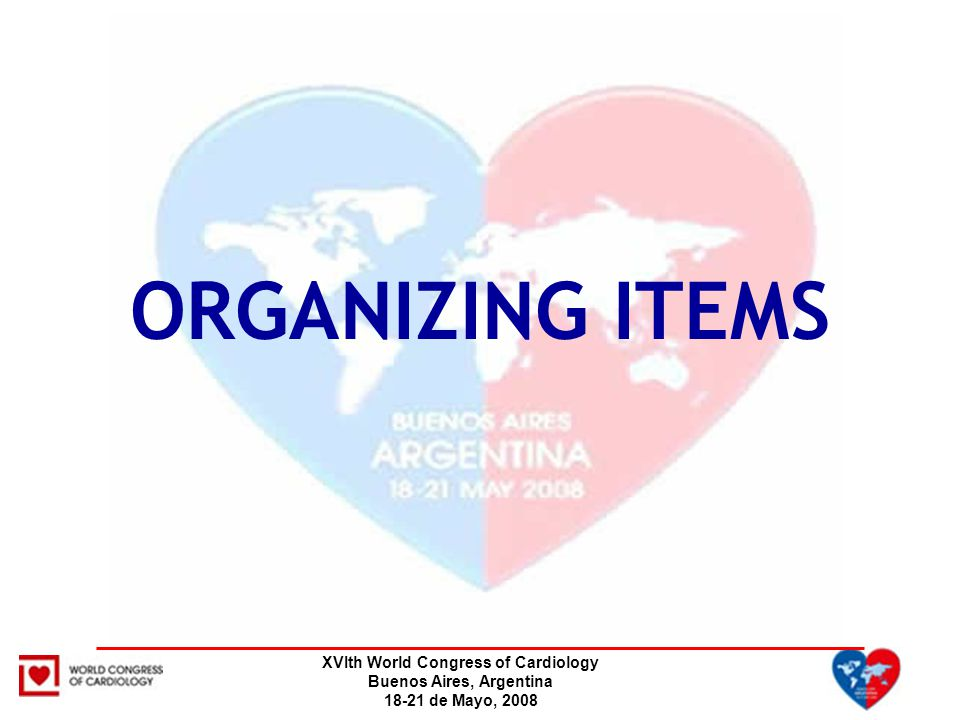XVIth World Congress of Cardiology Buenos Aires, Argentina 18-21 de Mayo, 2008 ORGANIZING ITEMS