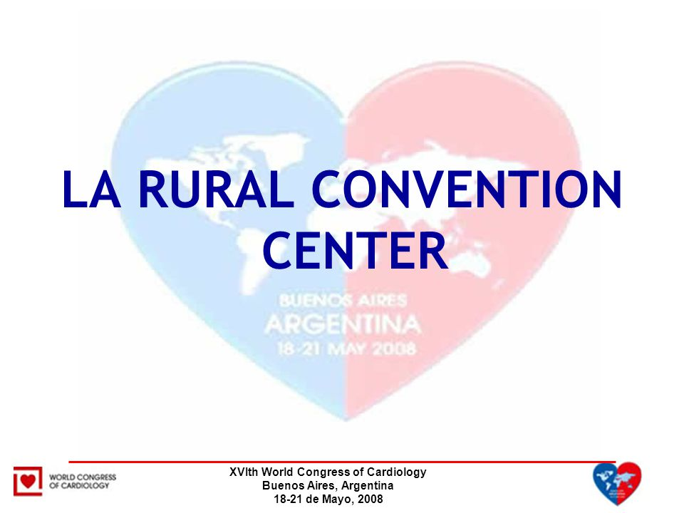 XVIth World Congress of Cardiology Buenos Aires, Argentina 18-21 de Mayo, 2008 LA RURAL CONVENTION CENTER