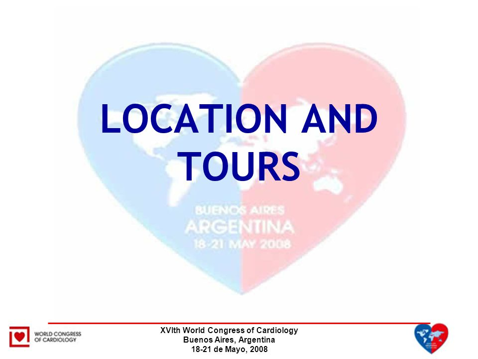 XVIth World Congress of Cardiology Buenos Aires, Argentina 18-21 de Mayo, 2008 LOCATION AND TOURS