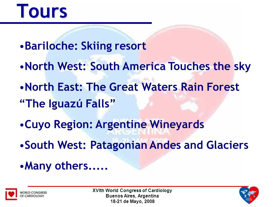 XVIth World Congress of Cardiology Buenos Aires, Argentina 18-21 de Mayo, 2008Tours Bariloche: Skiing resort North West: South America Touches the sky