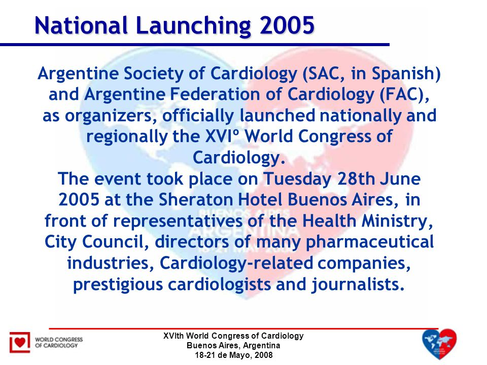 XVIth World Congress of Cardiology Buenos Aires, Argentina 18-21 de Mayo, 2008 Argentine Society of Cardiology (SAC, in Spanish) and Argentine Federat