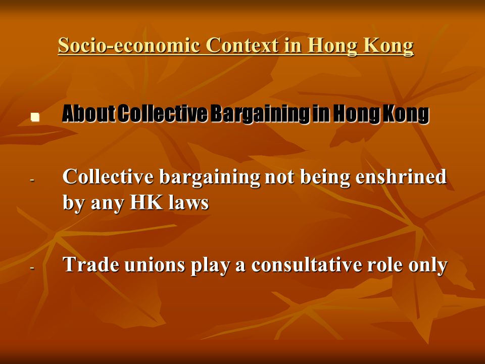 Socio-economic Context in Hong Kong About Collective Bargaining in Hong Kong About Collective Bargaining in Hong Kong - Collective bargaining not bein