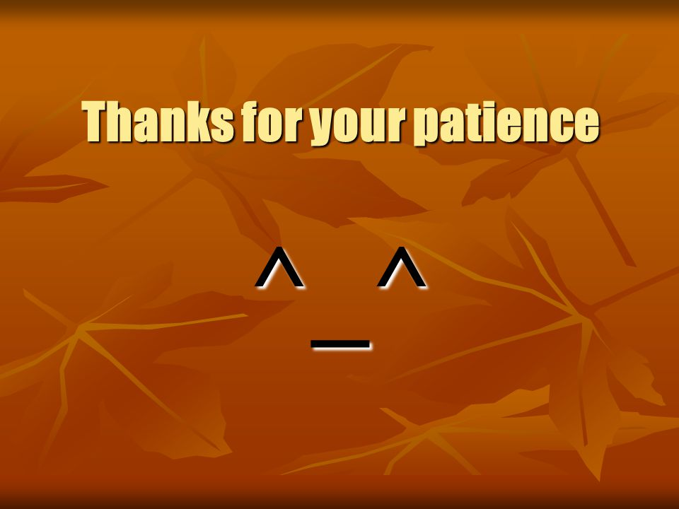 Thanks for your patience ^_^ Thanks for your patience ^_^