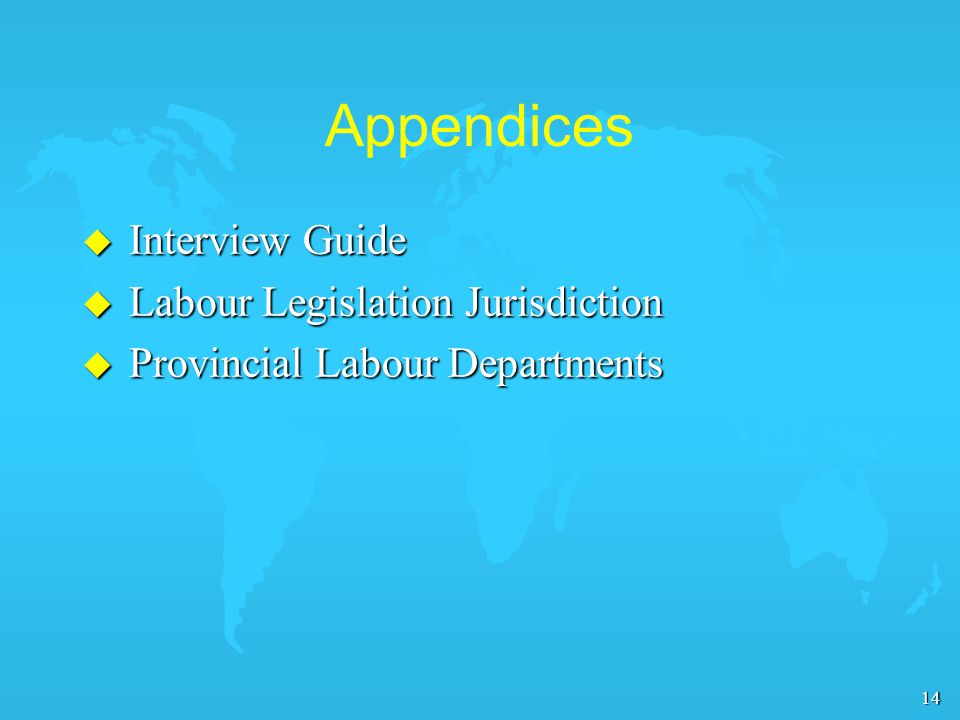 14 Appendices u Interview Guide u Labour Legislation Jurisdiction u Provincial Labour Departments