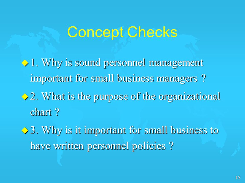 15 Concept Checks u 1. Why is sound personnel management important for small business managers .