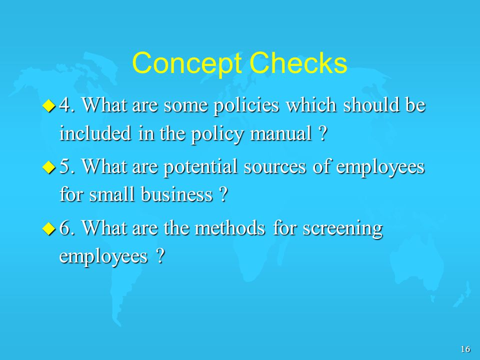 16 Concept Checks u 4. What are some policies which should be included in the policy manual .