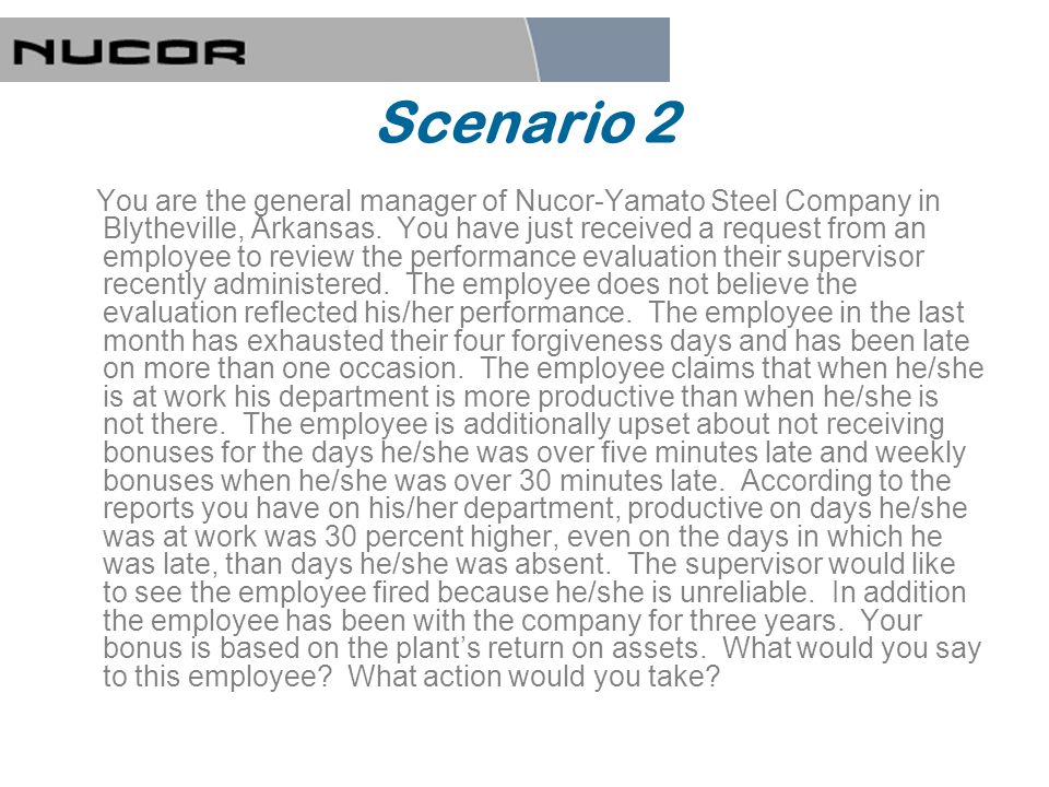 Scenario 2 You are the general manager of Nucor-Yamato Steel Company in Blytheville, Arkansas.