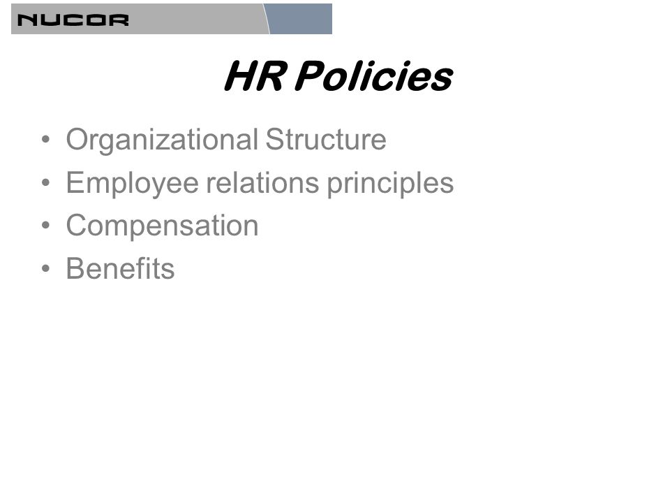 HR Policies Organizational Structure Employee relations principles Compensation Benefits