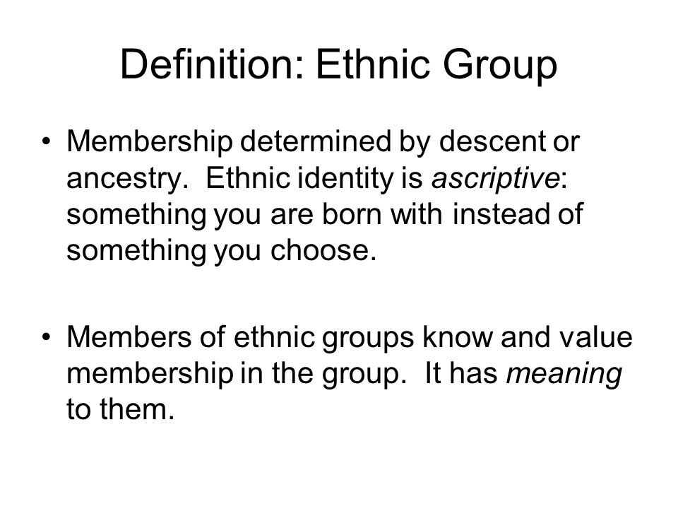 Definition: Ethnic Group Membership determined by descent or ancestry.