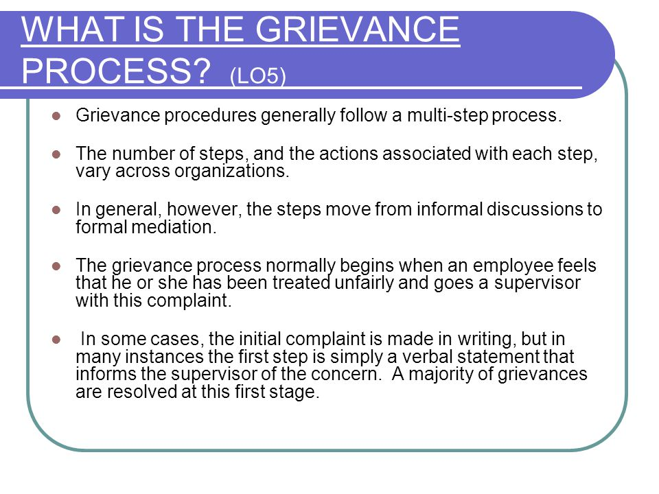 WHAT IS THE GRIEVANCE PROCESS.(LO5) Grievance procedures generally follow a multi-step process.
