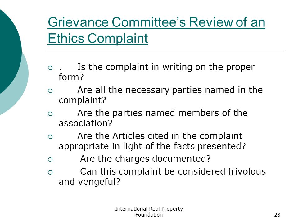 International Real Property Foundation28 Grievance Committee's Review of an Ethics Complaint . Is the complaint in writing on the proper form?  Are