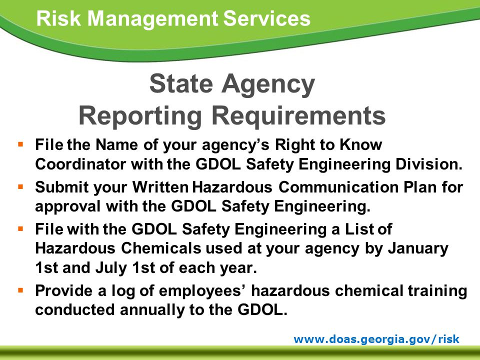 www.doas.georgia.gov/risk Risk Management Services State Agency Reporting Requirements  File the Name of your agency's Right to Know Coordinator with the GDOL Safety Engineering Division.